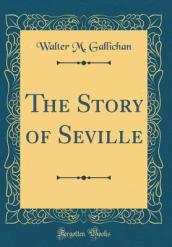The Story of Seville (Classic Reprint)
