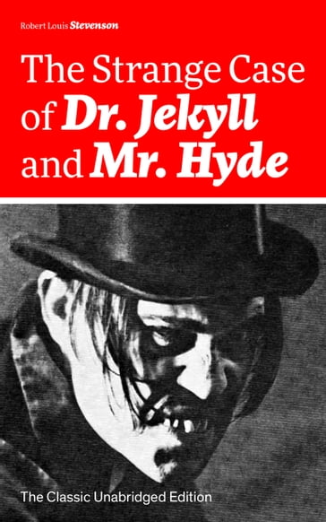 The Strange Case of Dr. Jekyll and Mr. Hyde (The Classic Unabridged Edition): Psychological thriller by the prolific Scottish novelist, poet and travel writer, author of Treasure Island, Kidnapped, Catriona, The Black Arrow and A Child's Garden of Ve