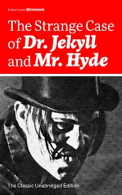 The Strange Case of Dr. Jekyll and Mr. Hyde (The Classic Unabridged Edition): Psychological thriller by the prolific Scottish novelist, poet and travel writer, author of Treasure Island, Kidnapped, Catriona, The Black Arrow and A Child