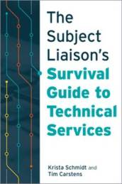 The Subject Liaison s Survival Guide to Technical Services