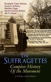 The Suffragettes - Complete History Of the Movement (6 Volumes in One Edition)