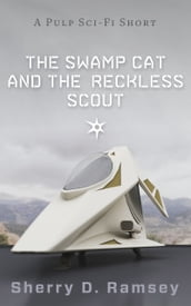 The Swamp Cat and the Reckless Scout