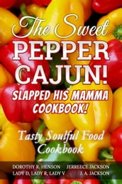 The Sweet Pepper Cajun! Cookbook! Slapped His Mamma Cookbook!