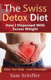 The Swiss Detox Diet: How I Dispensed With Excess Weight