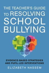 The Teacher s Guide to Resolving School Bullying