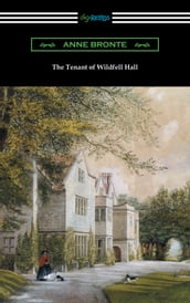 The Tenant of Wildfell Hall (with an Introduction by Mary Augusta Ward)