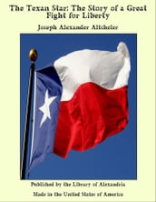 The Texan Star: The Story of a Great Fight for Liberty