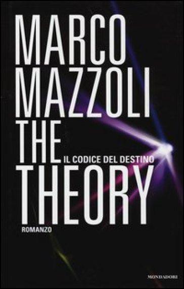 The Theory. Il codice del destino - Marco Mazzoli |