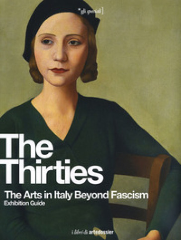 The Thirties. The Arts in Italy Beyond Fascism. Exhibition Guide