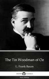 The Tin Woodman of Oz by L. Frank Baum - Delphi Classics (Illustrated)