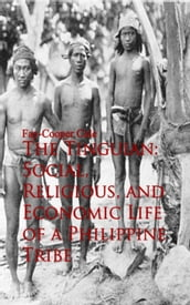 The Tinguian: Social, Religious, and Economic Life of a Philippine Tribe