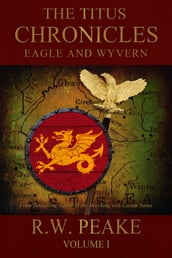 The Titus Chronicles-Eagle and Wyvern
