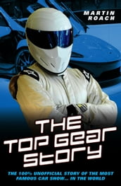 The Top Gear Story - The 100% Unofficial Story of the Most Famous Car Show  In The World