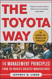 The Toyota Way : 14 Management Principles from the World s Greatest Manufacturer: 14 Management Principles from the World s Greatest Manufacturer