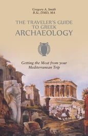 The Traveler s Guide to Greek Archaeology
