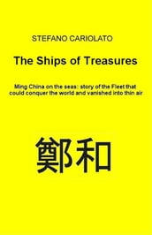 The Treasures Ships. Ming China on the seas: history of the Fleet that could conquer the world and vanished into thin air