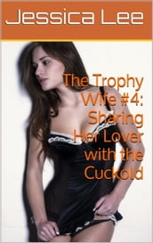 The Trophy Wife #4: Sharing Her Lover with the Cuckold