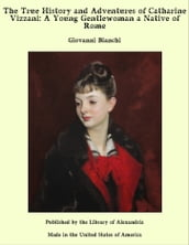 The True History and Adventures of Catharine Vizzani: A Young Gentlewoman a Native of Rome
