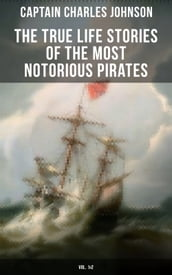 The True Life Stories of the Most Notorious Pirates (Vol. 1&2)