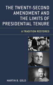 The Twenty-Second Amendment and the Limits of Presidential Tenure