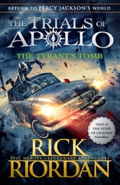 The Tyrant s Tomb (The Trials of Apollo Book 4)