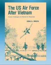The U.S. Air Force After Vietnam: Postwar Challenges and Potential for Responses - Vietnam in History, Interpreting Vietnam, Post-Vietnam Events and Public Discourse, Congress