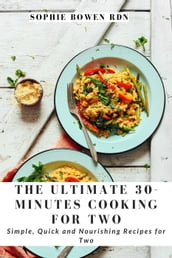 The Ultimate 30-Minutes Cooking for Two: Simple, Quick and Nourishing Recipes for Two