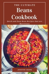 The Ultimate Beans Cookbook; Quick and Easy Bean Recipes that are Nutritious