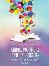 The Ultimate Book of Choral Warm-Ups and Energisers