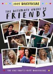 The Ultimate Guide to Friends (The One That s 100% Unofficial)