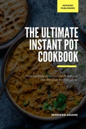 The Ultimate Instant Pot Cookbook; Over 50 Easy and Delicious Instant Pot Recipes for Everyone