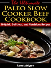 The Ultimate Paleo Slow Cooker Beef Cookbook