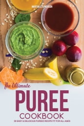 The Ultimate Puree Cookbook: 30 Easy & Delicious Pureed Recipe Fit for All Ages