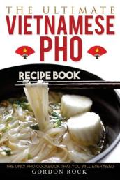 The Ultimate Vietnamese PHO Recipe Book