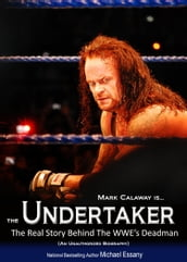 The Undertaker: The Unauthorized Real Life Story of the WWE s Deadman