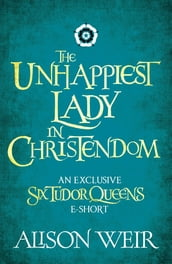 The Unhappiest Lady in Christendom