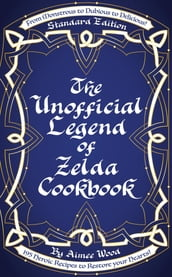 The Unofficial Legend of Zelda Cookbook