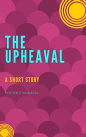 The Upheaval: A Short Story