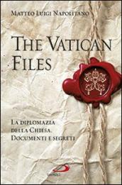The Vatican files. La diplomazia della Chiesa. Documenti e segreti