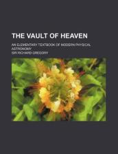 The Vault of Heaven; An Elementary Textbook of Modern Physical Astronomy