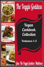 The Veggie Goddess Vegan Cookbook Collection: Volumes 1-3