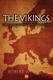 The Vikings: Conquering England, France, and Ireland