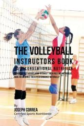 The Volleyball Instructors Book to Unconventional Nutrition