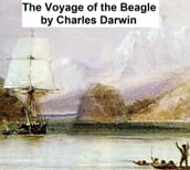 The Voyage of the Beagle, Or a Naturalist s Voyage Round the World