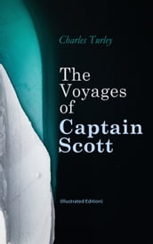 The Voyages of Captain Scott (Illustrated Edition)