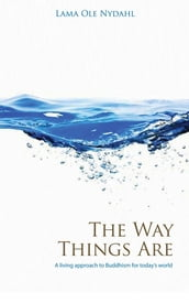 The Way Things Are: A Living Approach to Buddhism