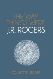 The Way Things Were: Collected Stories