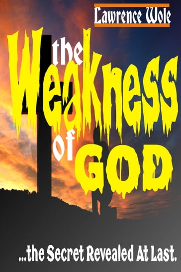 The Weakness of God: the Secret Revealed at Last