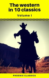 The Western in 10 classics Vol1 (Phoenix Classics) : The Last of the Mohicans, The Prairie, Astoria, Hidden Water, The Bridge of the Gods...