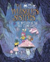 The Whiskers Sisters Bk 2: The Mystery of the Tree Stump Ghost